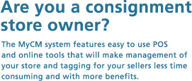 Are you a consignment store owner? The MyCM system features easy to use POS and online tools that will make management of your store and tagging for your sellers less time consuming and with more benefits.